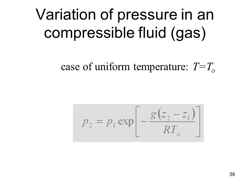 36 Variation of pressure in an compressible fluid (gas) case of uniform temperature: T=T o