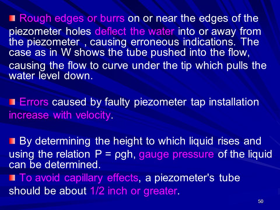 50 Rough edges or burrs on or near the edges of the piezometer holes deflect the water into or away from the piezometer, causing erroneous indications