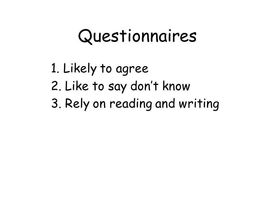 Questionnaires 1. Likely to agree 2. Like to say don't know 3. Rely on reading and writing