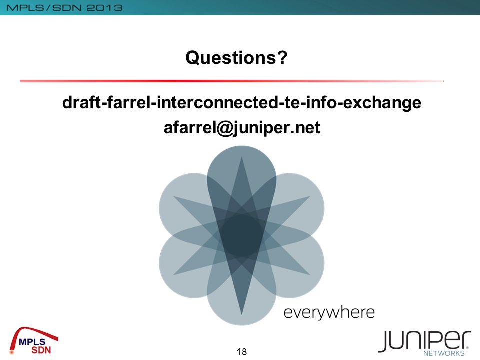 18 Questions draft-farrel-interconnected-te-info-exchange afarrel@juniper.net