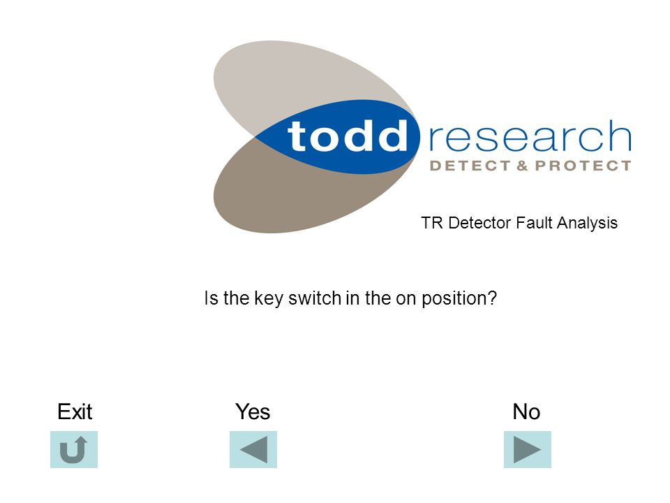 Contact Todd Research Service – Quote Fault Code 900 Telephone 01245 262233 TR Detector Fault Analysis Exit