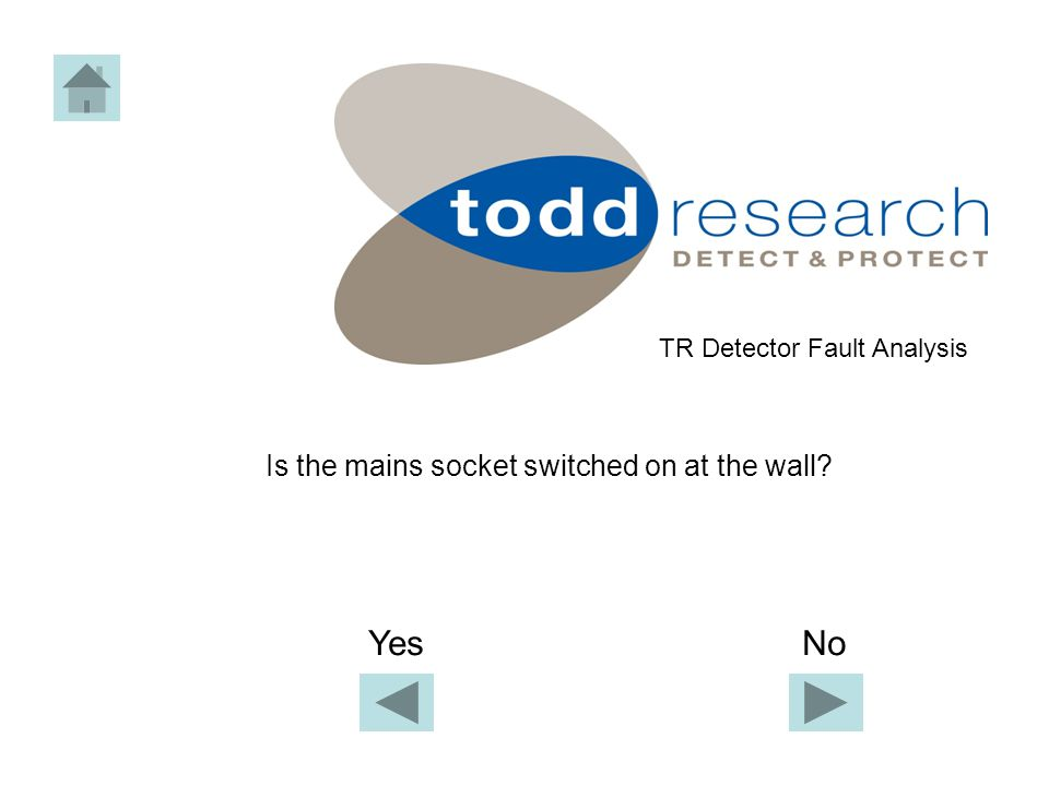 Is the mains socket switched on at the wall TR Detector Fault Analysis Yes No