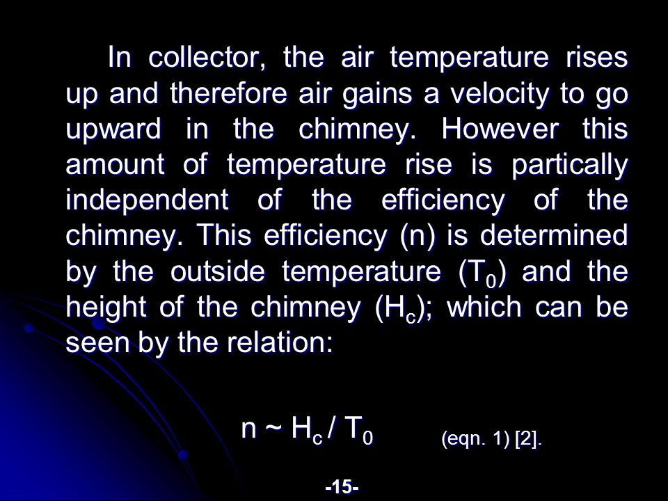 In collector, the air temperature rises up and therefore air gains a velocity to go upward in the chimney.
