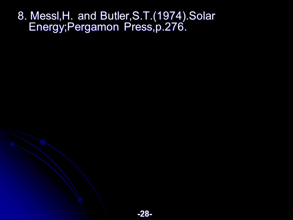 8. Messl,H. and Butler,S.T.(1974).Solar Energy;Pergamon Press,p.276. -28-