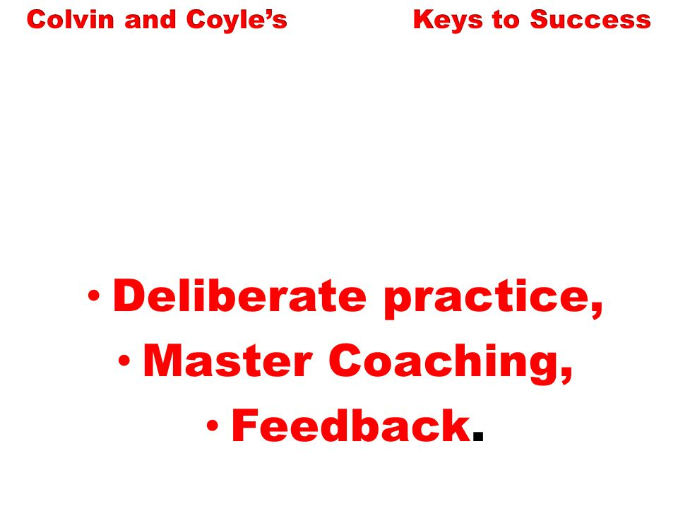 Deliberate practice, Master Coaching, Feedback.