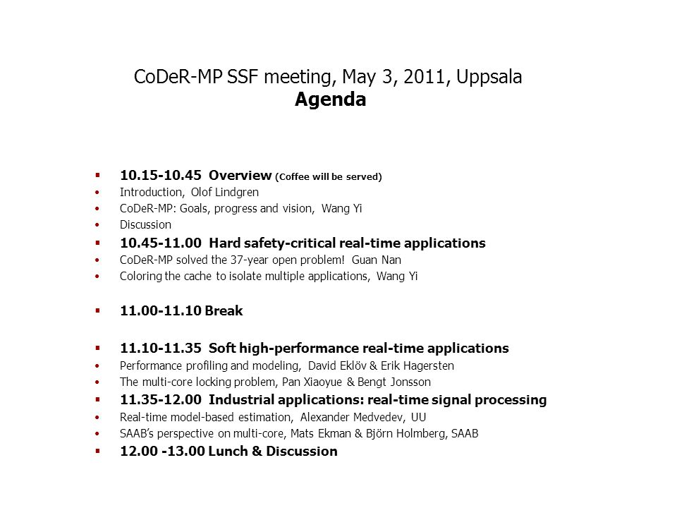 CoDeR-MP SSF meeting, May 3, 2011, Uppsala Agenda  Overview (Coffee will be served) Introduction, Olof Lindgren CoDeR-MP: Goals, progress and vision, Wang Yi Discussion  Hard safety-critical real-time applications CoDeR-MP solved the 37-year open problem.