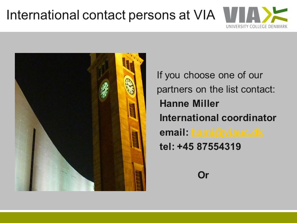 International contact persons at VIA If you choose one of our partners on the list contact: Hanne Miller International coordinator email: hami@viauc.d