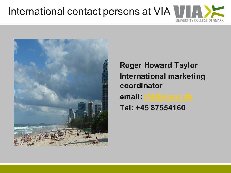 International contact persons at VIA Roger Howard Taylor International marketing coordinator email: rht@viauc.dkrht@viauc.dk Tel: +45 87554160