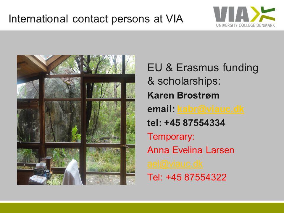 International contact persons at VIA EU & Erasmus funding & scholarships: Karen Brostrøm email: kabr@viauc.dkkabr@viauc.dk tel: +45 87554334 Temporary: Anna Evelina Larsen ael@viauc.dk Tel: +45 87554322