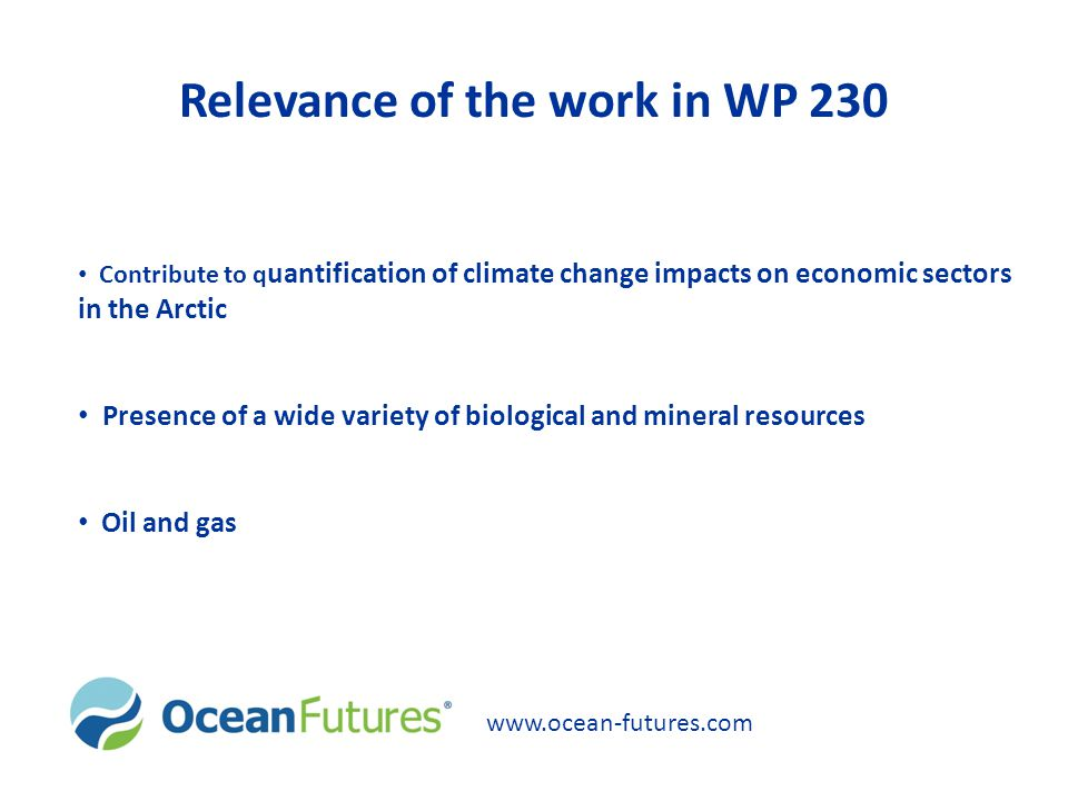 Relevance of the work in WP 230 Contribute to q uantification of climate change impacts on economic sectors in the Arctic Presence of a wide variety o