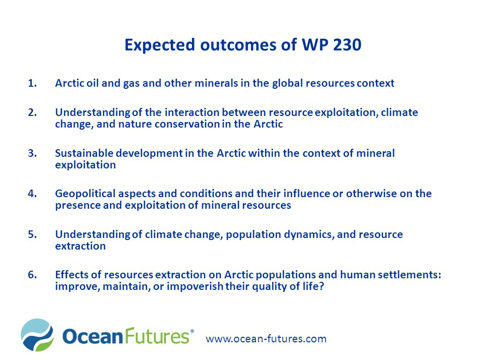 Expected outcomes of WP 230 1.Arctic oil and gas and other minerals in the global resources context 2.Understanding of the interaction between resourc