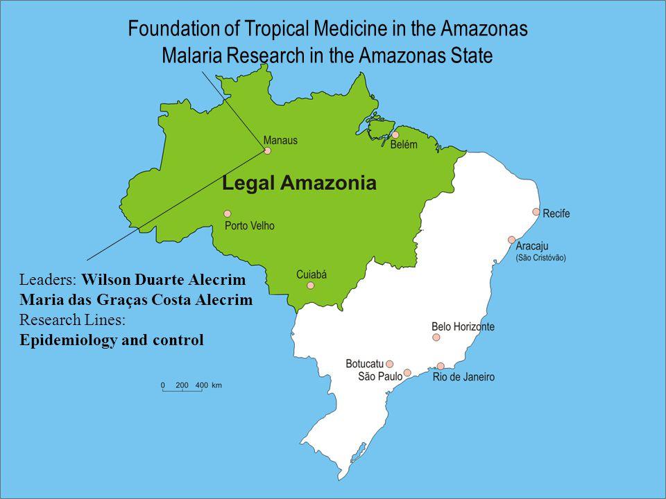 Foundation of Tropical Medicine in the Amazonas Malaria Research in the Amazonas State Leaders: Wilson Duarte Alecrim Maria das Graças Costa Alecrim Research Lines: Epidemiology and control