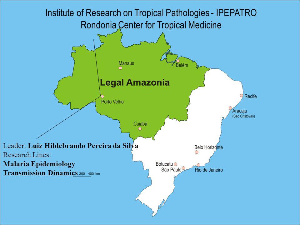Institute of Research on Tropical Pathologies - IPEPATRO Rondonia Center for Tropical Medicine Leader: Luiz Hildebrando Pereira da Silva Research Lines: Malaria Epidemiology Transmission Dinamics