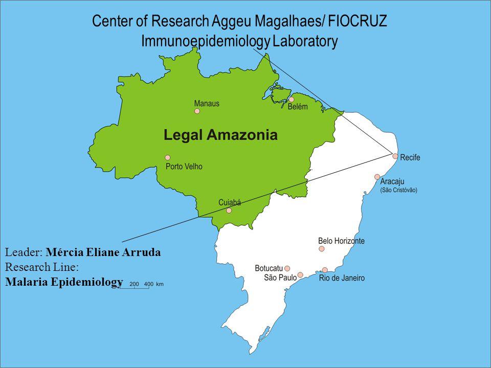 Center of Research Aggeu Magalhaes/ FIOCRUZ Immunoepidemiology Laboratory Leader: Mércia Eliane Arruda Research Line: Malaria Epidemiology