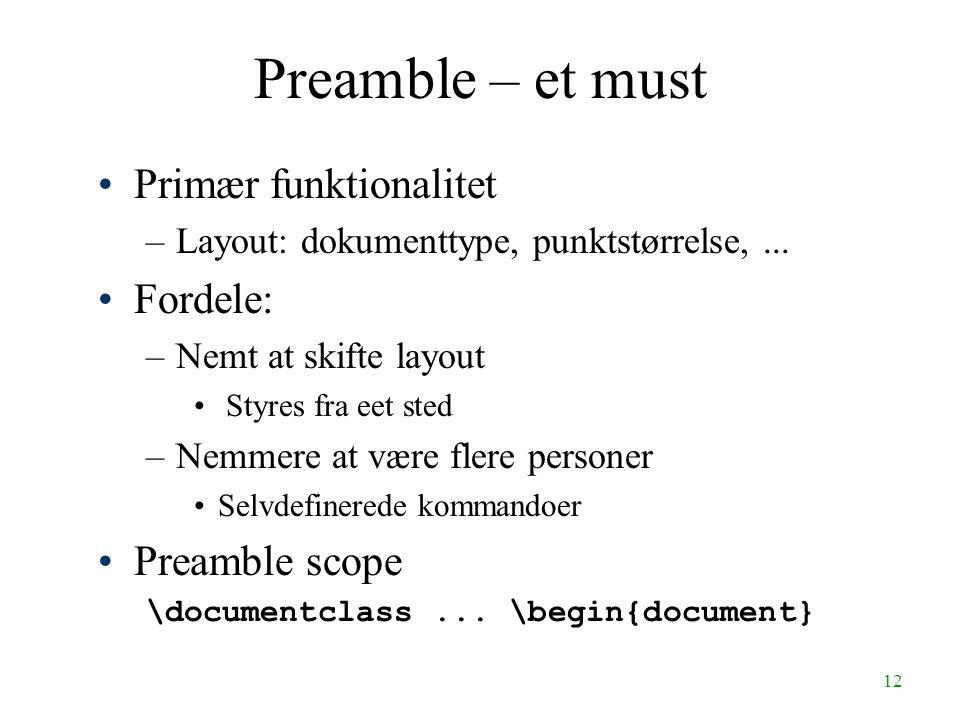 12 Preamble – et must Primær funktionalitet –Layout: dokumenttype, punktstørrelse,... Fordele: –Nemt at skifte layout Styres fra eet sted –Nemmere at