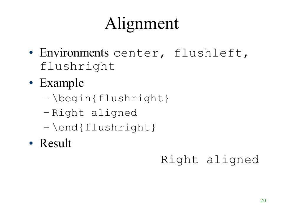 20 Alignment Environments center, flushleft, flushright Example –\begin{flushright} –Right aligned –\end{flushright} Result Right aligned