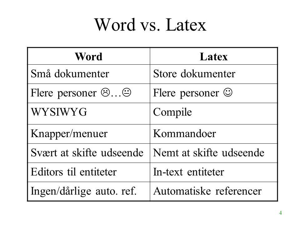 4 Word vs. Latex WordLatex Små dokumenterStore dokumenter Flere personer  …  Flere personer WYSIWYGCompile Knapper/menuerKommandoer Svært at skifte