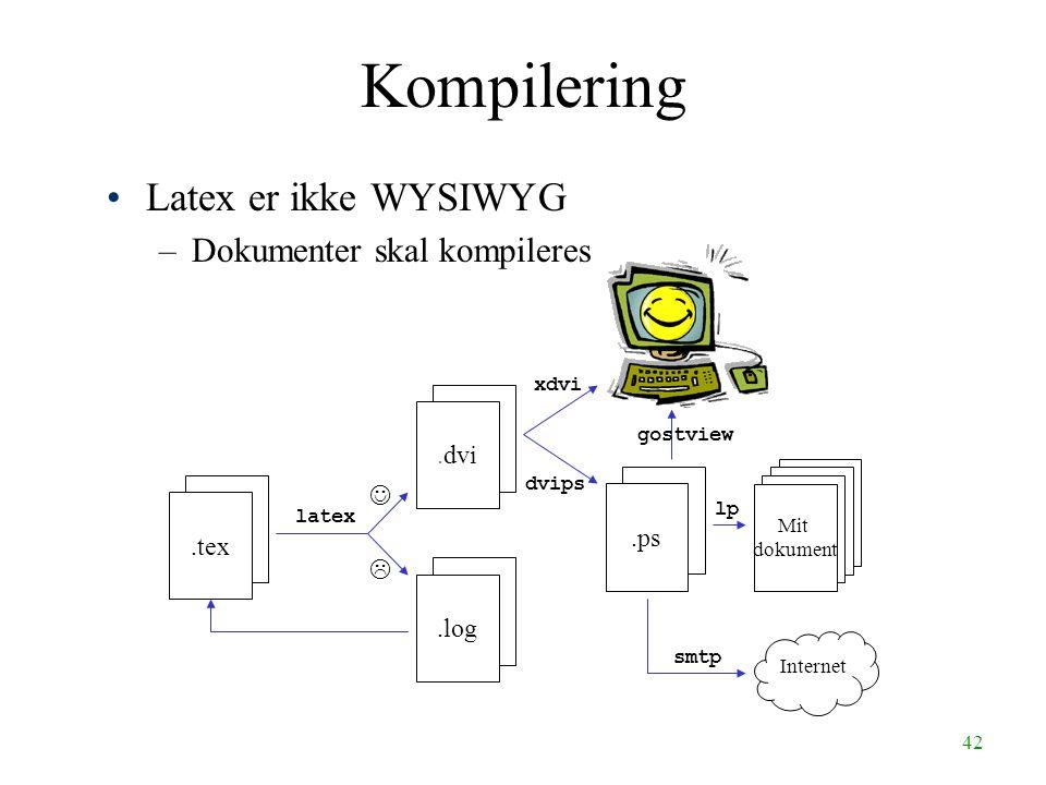 42 Latex er ikke WYSIWYG –Dokumenter skal kompileres Kompilering.tex latex .dvi.log.ps dvips xdvi lp Mit dokument gostview smtp Internet
