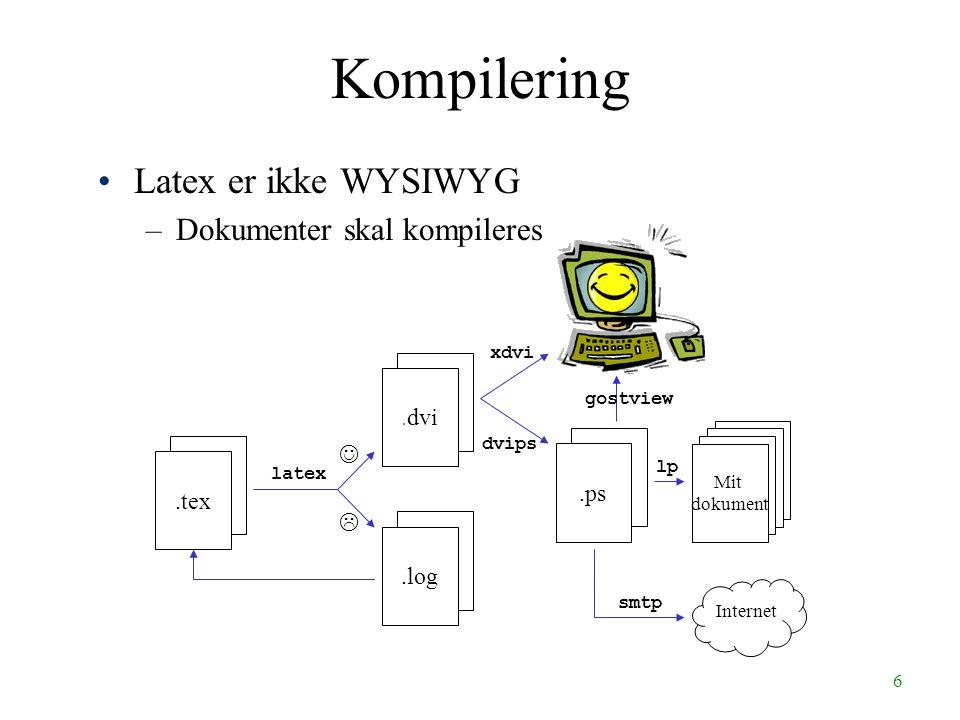 6 Latex er ikke WYSIWYG –Dokumenter skal kompileres Kompilering.tex latex .dvi.log.ps dvips xdvi lp Mit dokument gostview smtp Internet