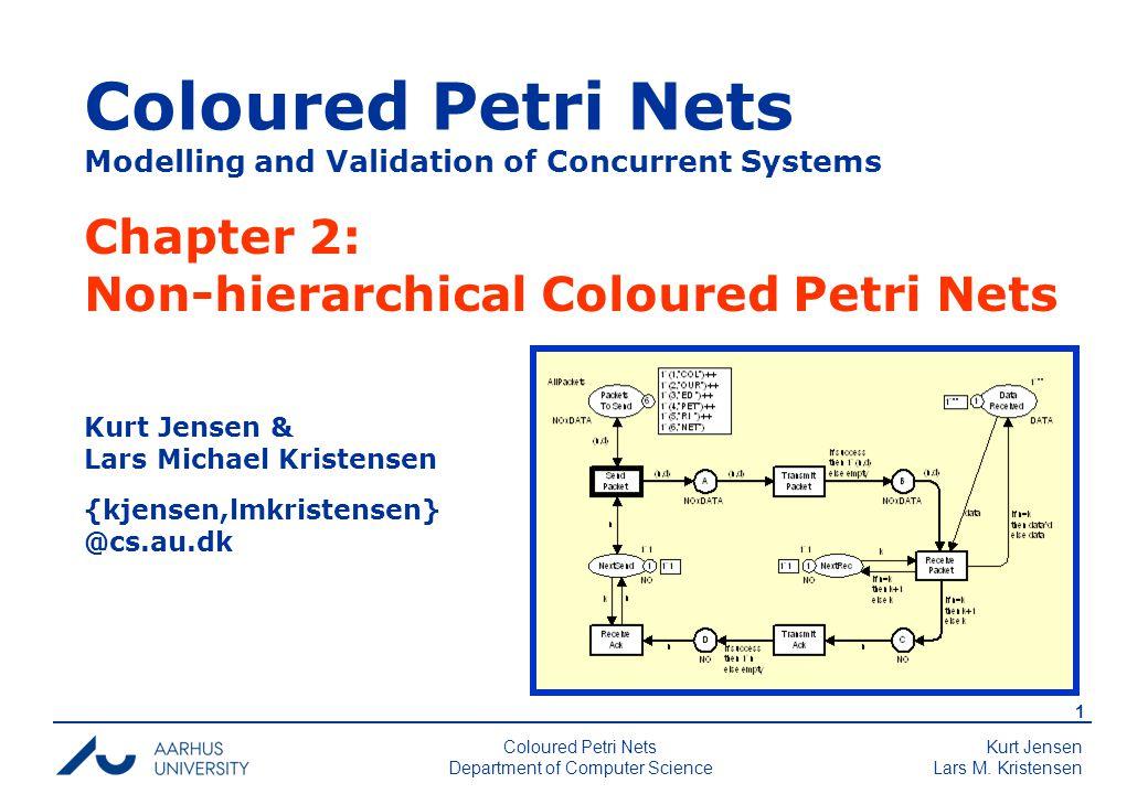Kurt Jensen Lars M. Kristensen 2 Coloured Petri Nets Department of Computer Science Simple protocol