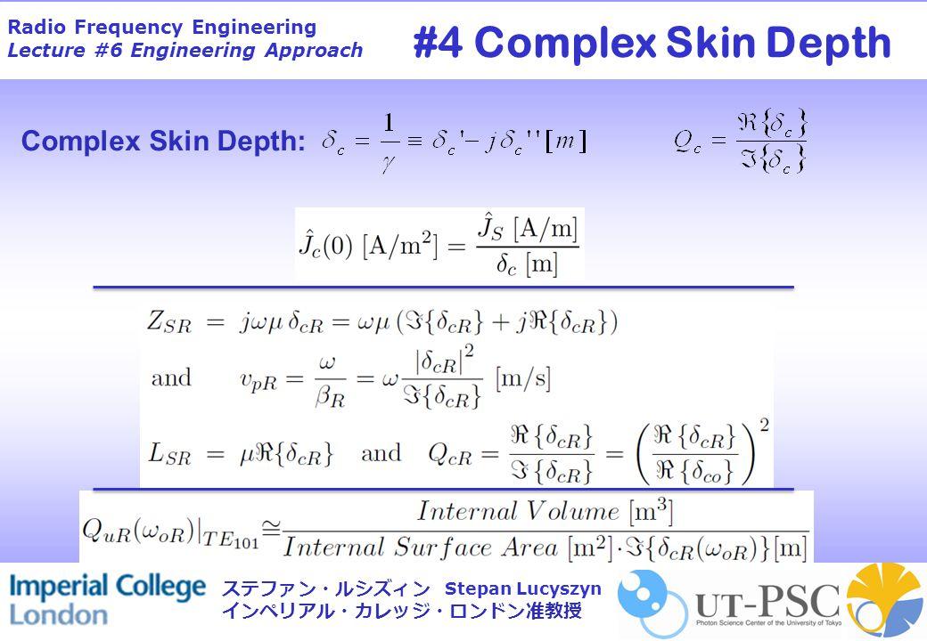 Radio Frequency Engineering Lecture #6 Engineering Approach Stepan Lucyszyn ステファン・ルシズィン インペリアル・カレッジ・ロンドン准教授 Complex Skin Depth: #4 Complex Skin Depth