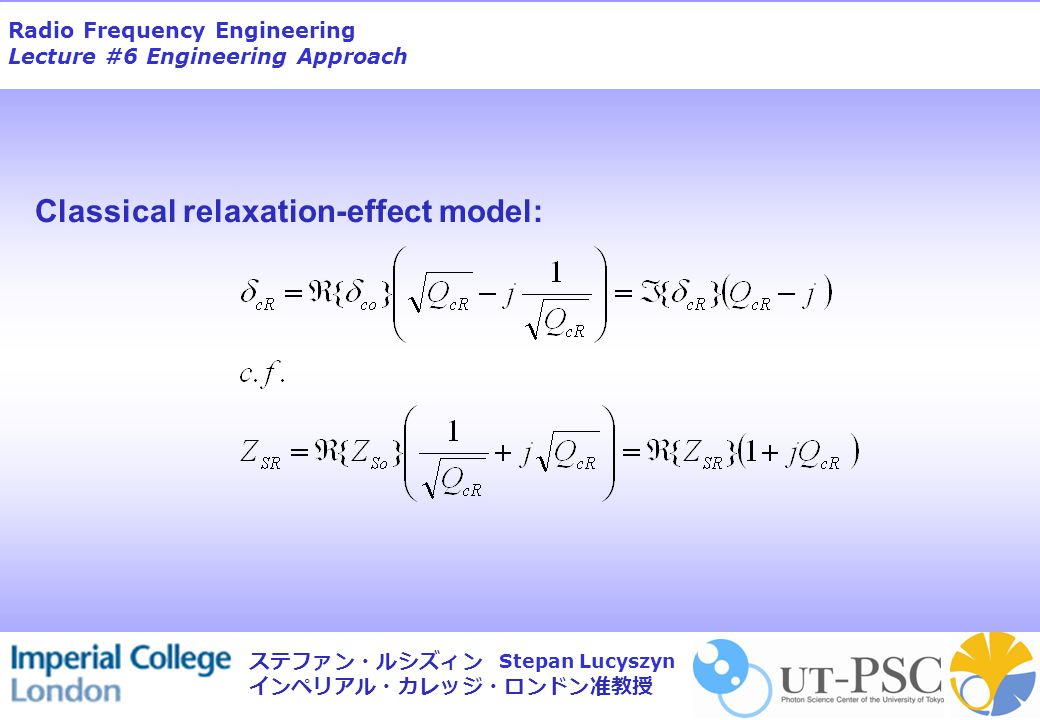 Radio Frequency Engineering Lecture #6 Engineering Approach Stepan Lucyszyn ステファン・ルシズィン インペリアル・カレッジ・ロンドン准教授 Classical relaxation-effect model: