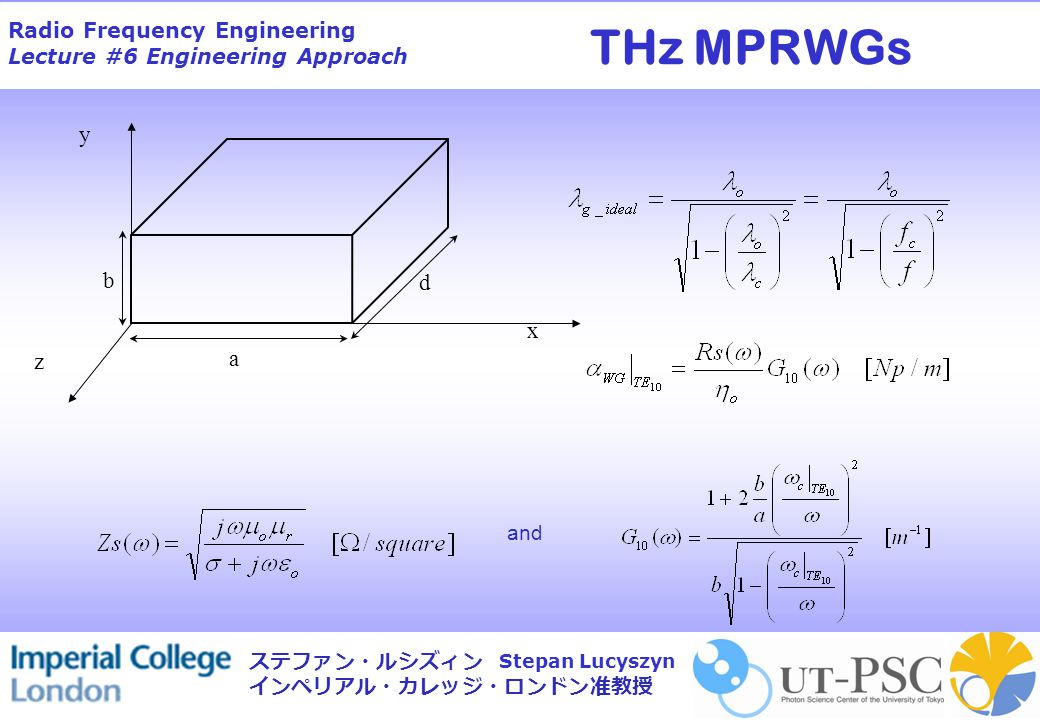 Radio Frequency Engineering Lecture #6 Engineering Approach Stepan Lucyszyn ステファン・ルシズィン インペリアル・カレッジ・ロンドン准教授 d x y z b a and THz MPRWGs