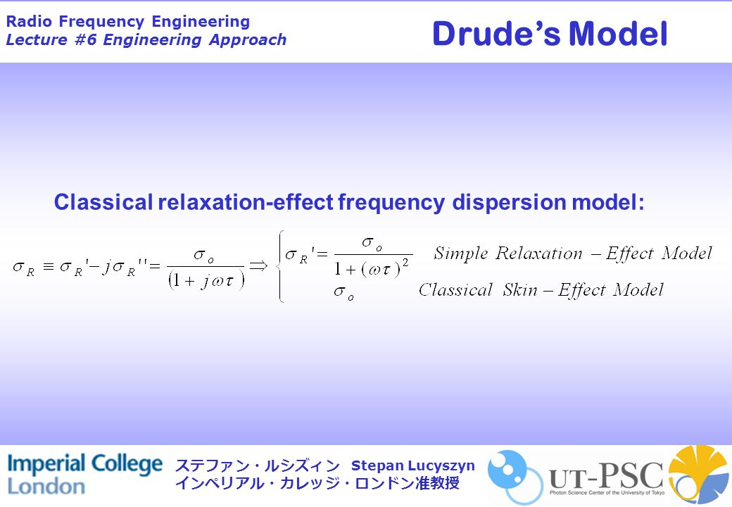 Radio Frequency Engineering Lecture #6 Engineering Approach Stepan Lucyszyn ステファン・ルシズィン インペリアル・カレッジ・ロンドン准教授 Synthesis Modelling of Metal Shielding Walls Classical Relaxation-effect Model: Equivalent transmission line model For example, at 5.865 THz, gold at room temperature