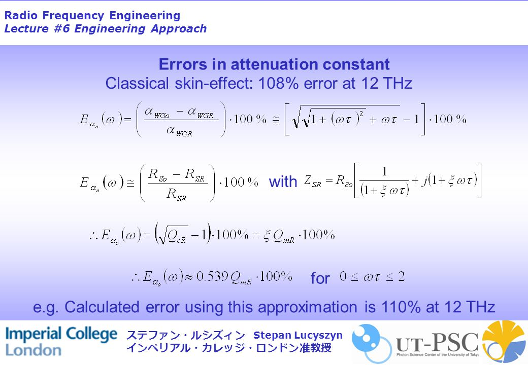 Radio Frequency Engineering Lecture #6 Engineering Approach Stepan Lucyszyn ステファン・ルシズィン インペリアル・カレッジ・ロンドン准教授 with for Classical skin-effect: 108% error at 12 THz e.g.