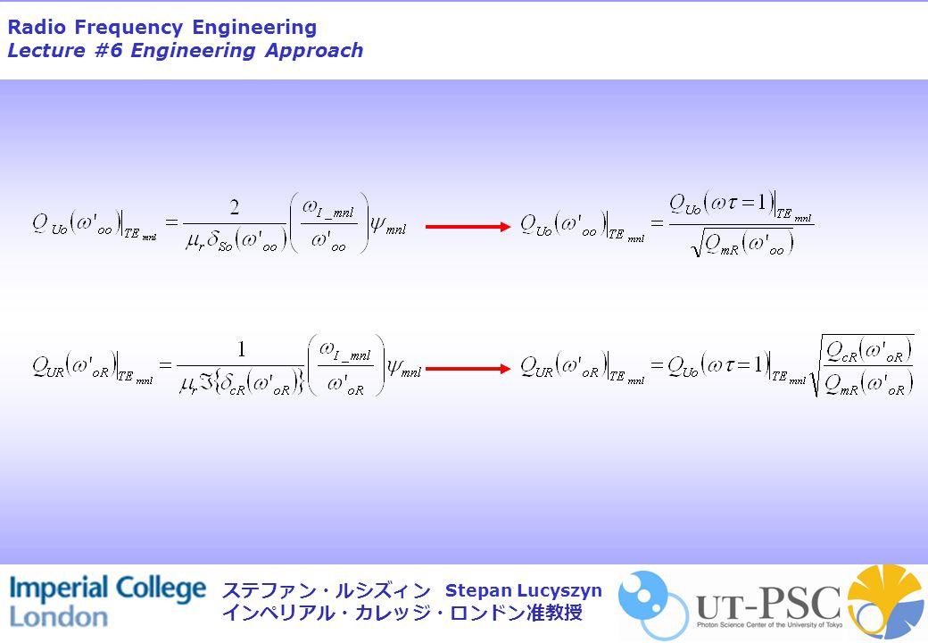 Radio Frequency Engineering Lecture #6 Engineering Approach Stepan Lucyszyn ステファン・ルシズィン インペリアル・カレッジ・ロンドン准教授