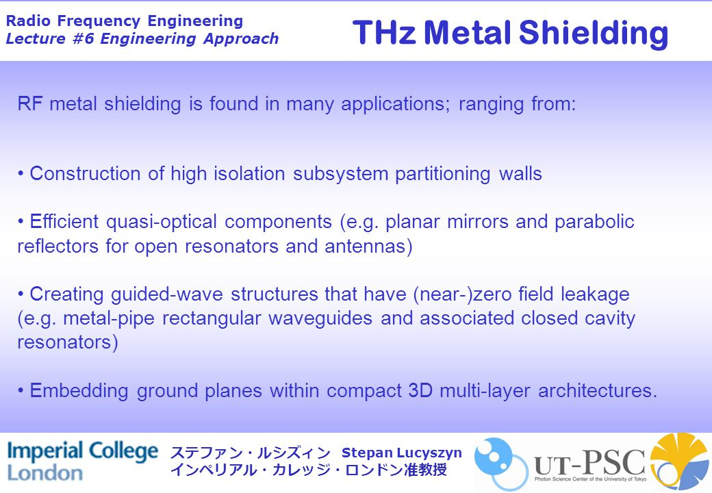 Radio Frequency Engineering Lecture #6 Engineering Approach Stepan Lucyszyn ステファン・ルシズィン インペリアル・カレッジ・ロンドン准教授 RF metal shielding is found in many applic