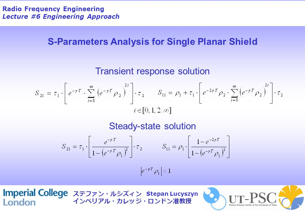 Radio Frequency Engineering Lecture #6 Engineering Approach Stepan Lucyszyn ステファン・ルシズィン インペリアル・カレッジ・ロンドン准教授 Transient response solution Steady-state s