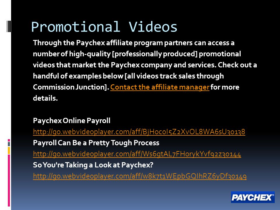 Promotional Videos Through the Paychex affiliate program partners can access a number of high-quality [professionally produced] promotional videos tha