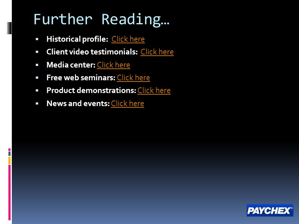 Further Reading…  Historical profile: Click hereClick here  Client video testimonials: Click hereClick here  Media center: Click hereClick here  Free web seminars: Click hereClick here  Product demonstrations: Click hereClick here  News and events: Click hereClick here