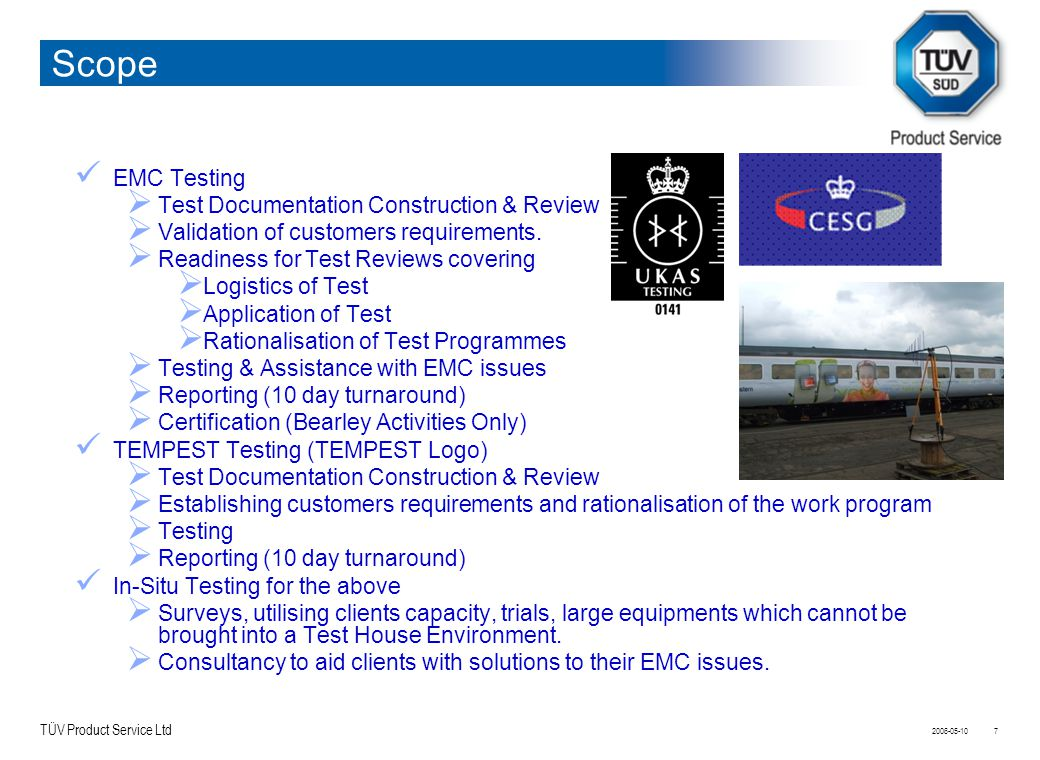 TÜV Product Service Ltd 2006-05-107 EMC Testing  Test Documentation Construction & Review  Validation of customers requirements.