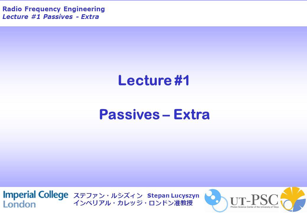 Radio Frequency Engineering Lecture #1 Passives - Extra Stepan Lucyszyn ステファン・ルシズィン インペリアル・カレッジ・ロンドン准教授 © 2001 Amkor Technology, Inc.