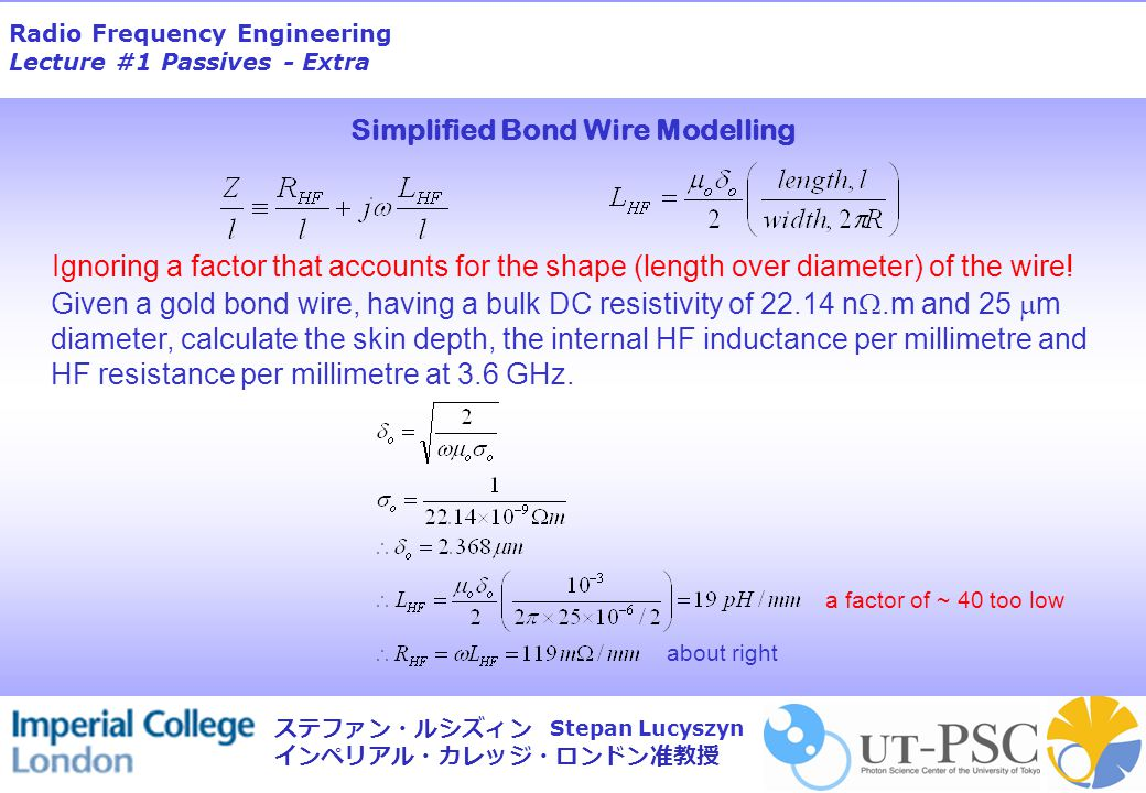 Radio Frequency Engineering Lecture #1 Passives - Extra Stepan Lucyszyn ステファン・ルシズィン インペリアル・カレッジ・ロンドン准教授 The advantages of active filters are: 1.small size and mass 2.low cost in mass production 3.high selectivity 4.easy integration with amplifiers, mixers, oscillators 5.potential for electronic tuning.