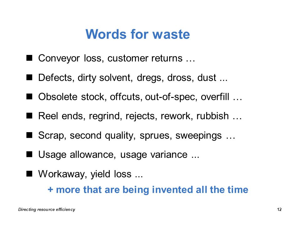 Words for waste Conveyor loss, customer returns … Defects, dirty solvent, dregs, dross, dust...