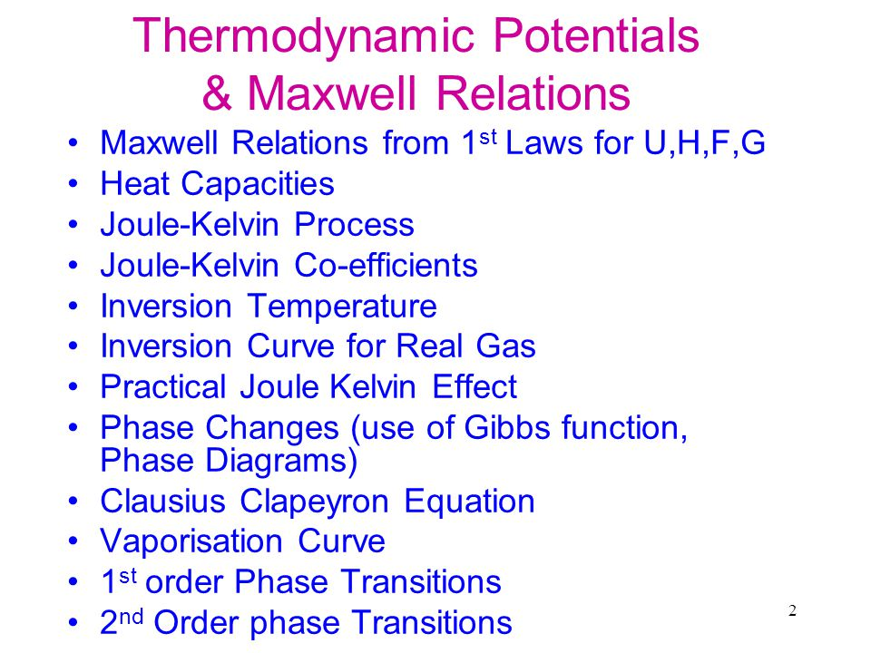 2 Thermodynamic Potentials & Maxwell Relations Maxwell Relations from 1 st Laws for U,H,F,G Heat Capacities Joule-Kelvin Process Joule-Kelvin Co-effic