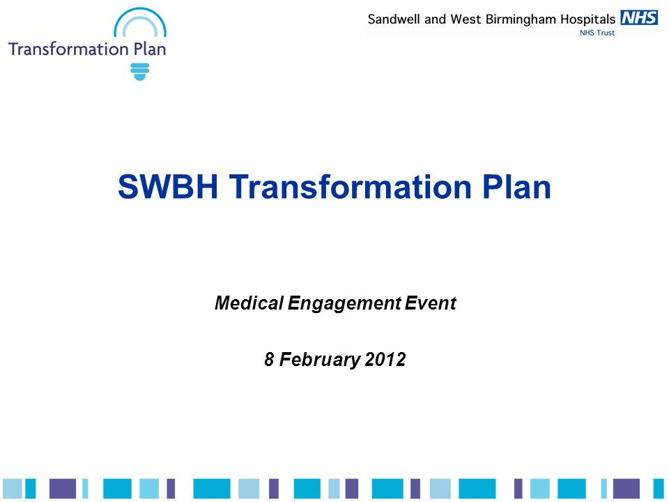 SWBH Transformation Plan Medical Engagement Event 8 February 2012