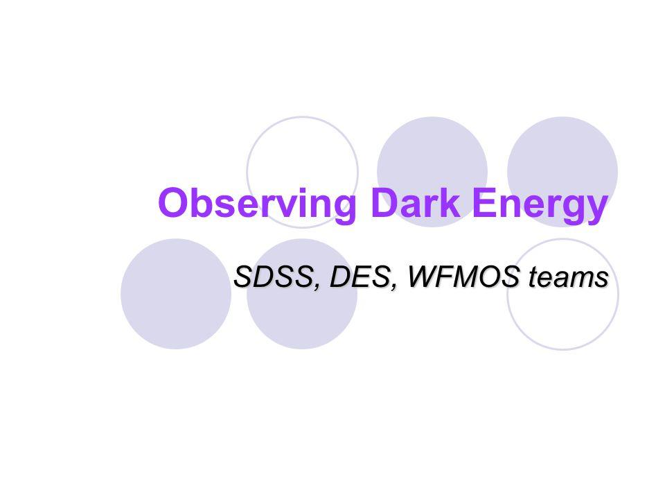 Observing Dark Energy SDSS, DES, WFMOS teams