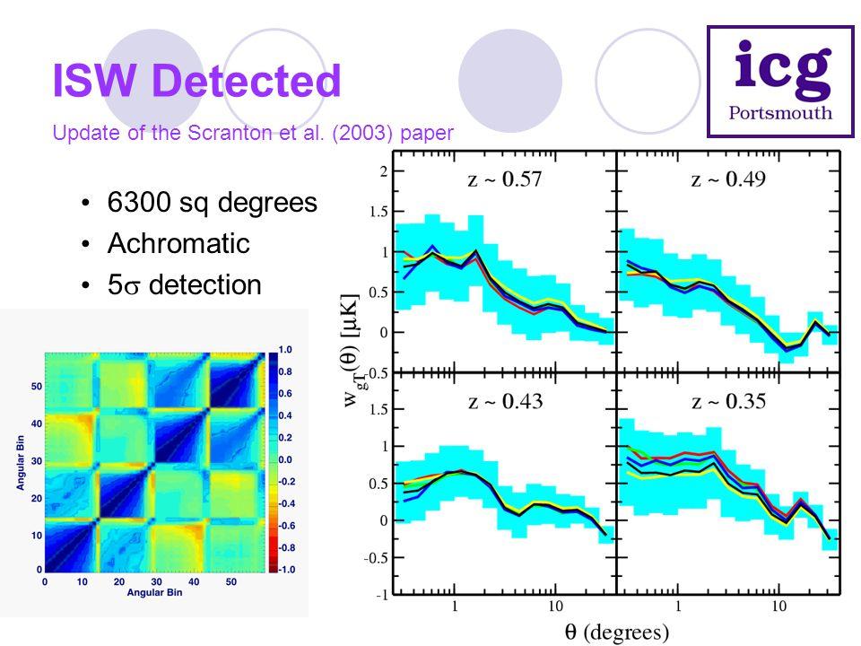 ISW Detected Update of the Scranton et al. (2003) paper 6300 sq degrees Achromatic 5  detection