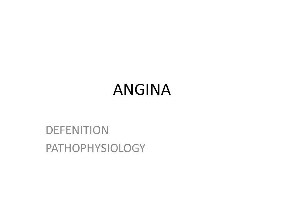 ANGINA DEFENITION PATHOPHYSIOLOGY