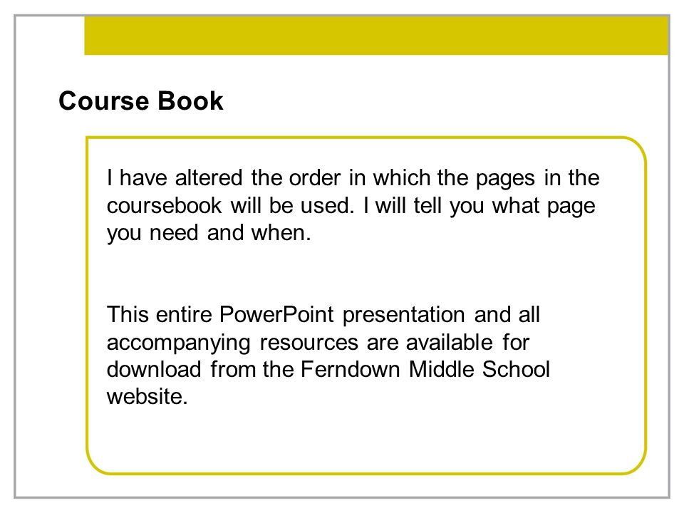 Course Book I have altered the order in which the pages in the coursebook will be used. I will tell you what page you need and when. This entire Power