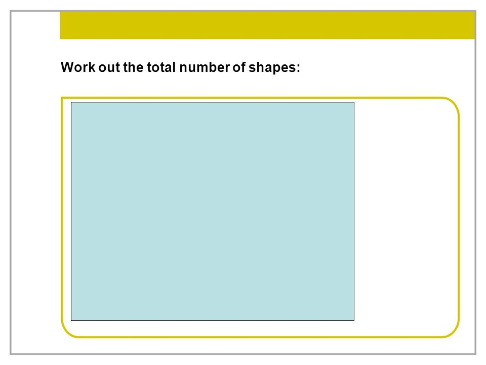 Work out the total number of shapes: