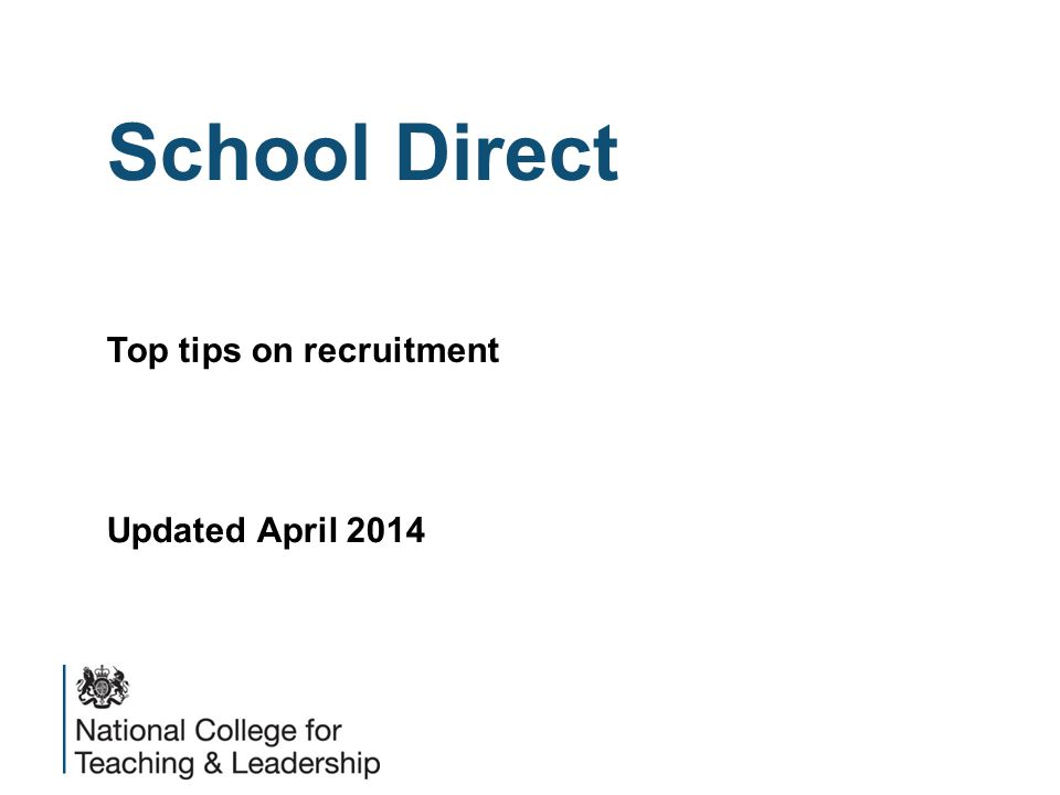 School Direct Top tips on recruitment Updated April 2014