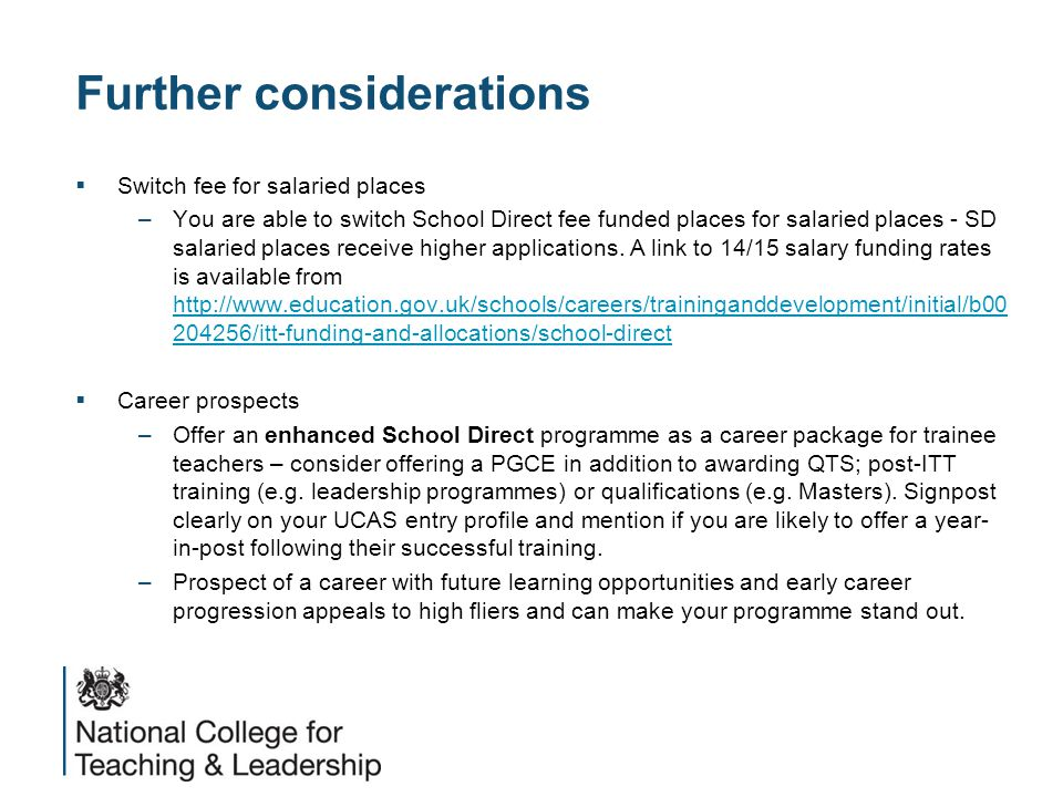 Further considerations  Switch fee for salaried places –You are able to switch School Direct fee funded places for salaried places - SD salaried places receive higher applications.