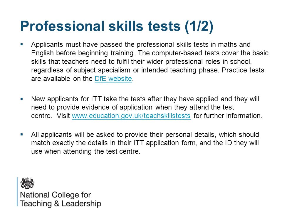 Professional skills tests (1/2)  Applicants must have passed the professional skills tests in maths and English before beginning training.
