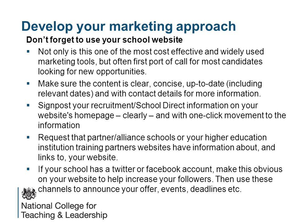 Develop your marketing approach Don't forget to use your school website  Not only is this one of the most cost effective and widely used marketing tools, but often first port of call for most candidates looking for new opportunities.