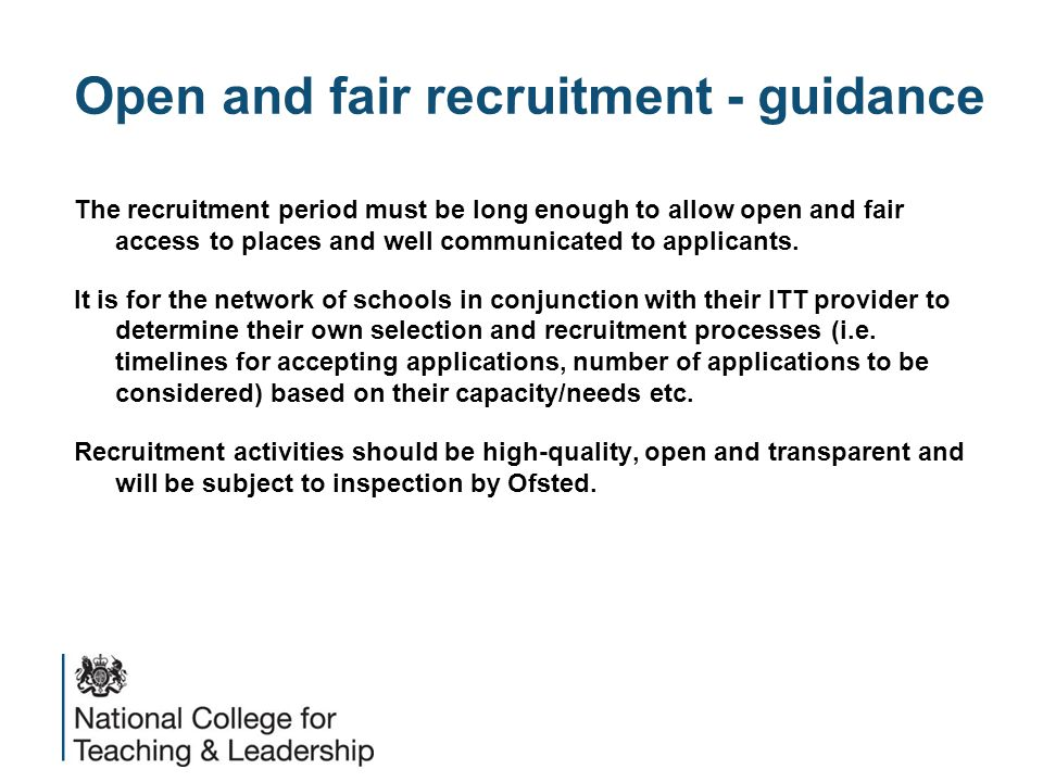 Open and fair recruitment - guidance The recruitment period must be long enough to allow open and fair access to places and well communicated to appli
